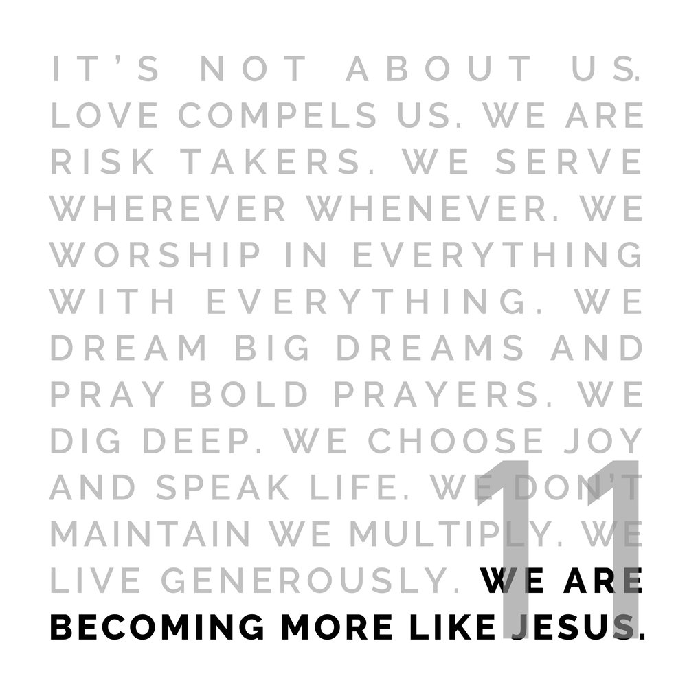 WE ARE BECOMING MORE LIKE JESUS - We are becoming more like Him, walking with Him, growing, changing, every day. Every moment. This is a dynamic relationship. As the word transforms us & the Holy Spirit empowers us, we desire to be more like Him—to be His hands and feet, to every person, everywhere.