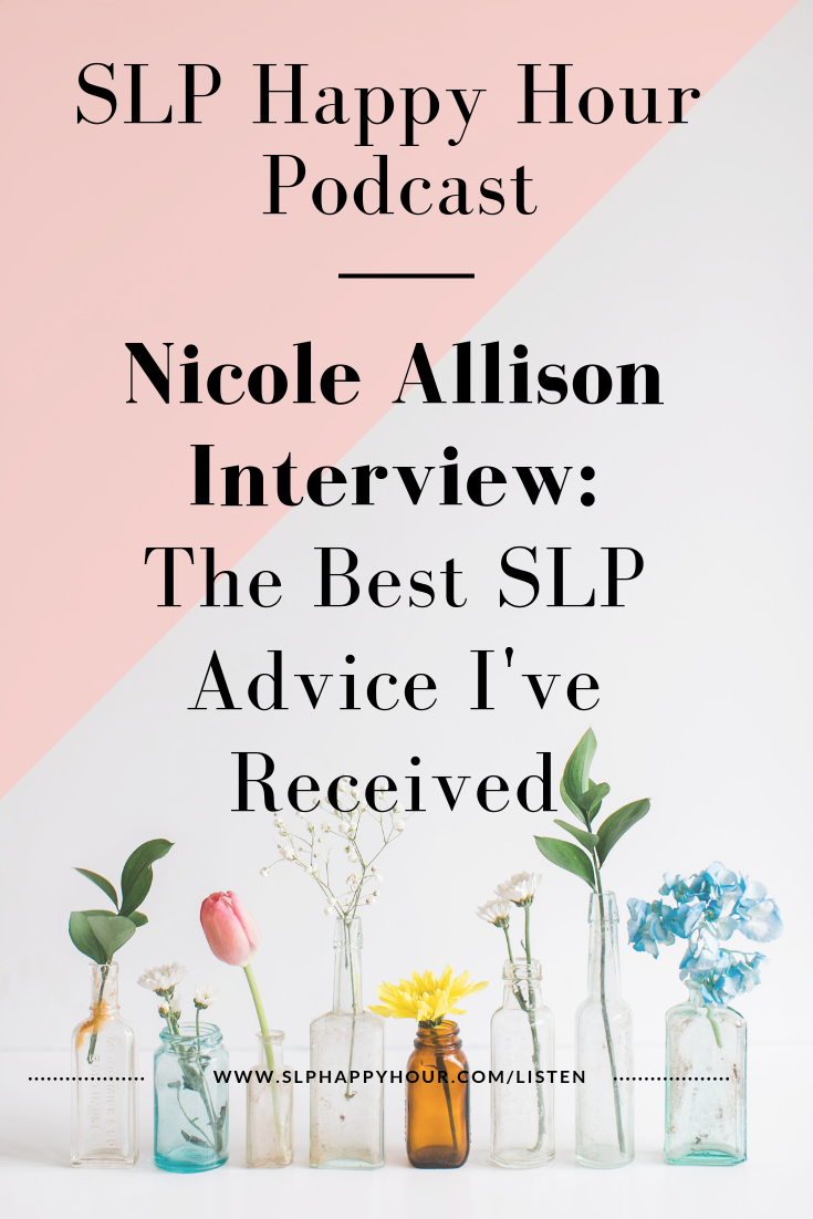 Nicole Allison Interview on the SLP Happy Hour Podcast. What is the best life advice and SLP advice Nicole has received? That - and more - on this episode of the SLP Happy Hour Podcast.