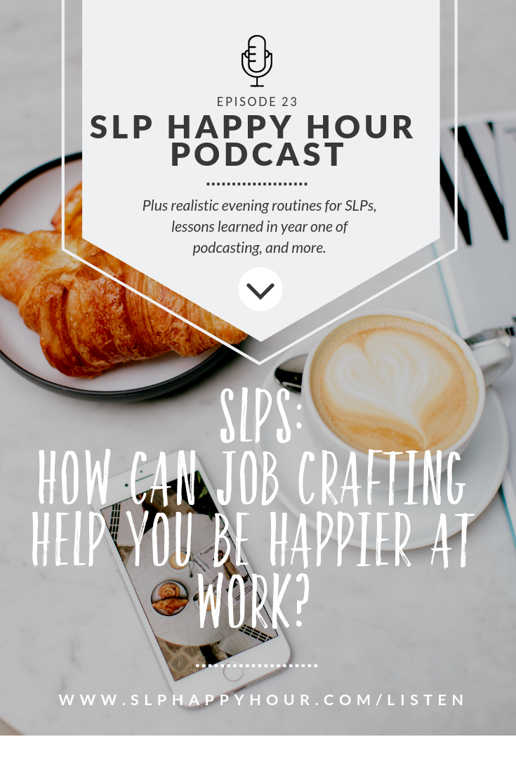 SLPs: What is job crafting? How can it help you be happier at work? Plus realistic evening routines for SLPs. #speechtherapy #slpeeps