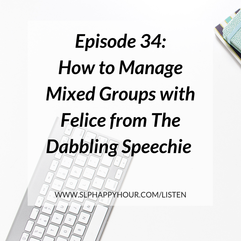 Felice Clark interview on the SLP Happy Hour Podcast, detailing How to Manage Mixed Groups #slpeeps