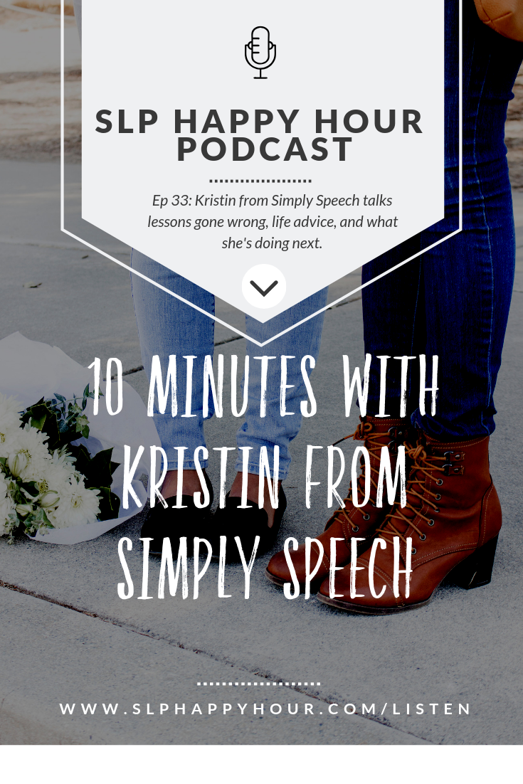 SLP Happy Hour podcast interview with Kristin from Simply Speech on easy lessons, lessons gone wrong, and life advice for SLPs. #slpeeps