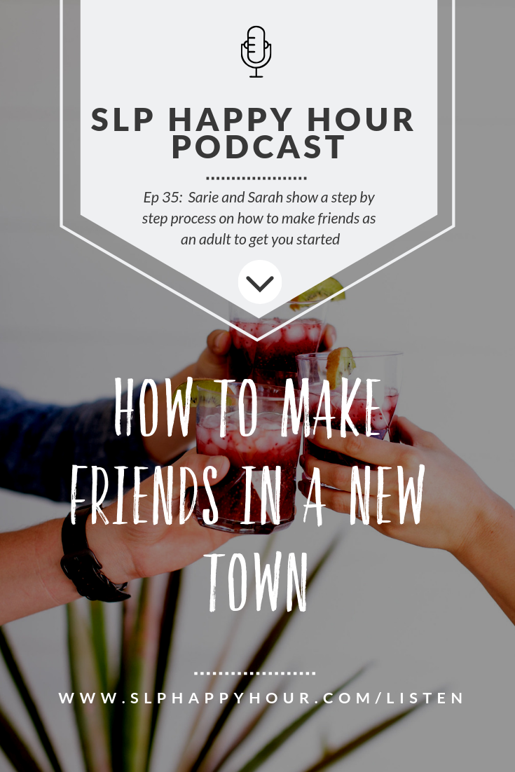 This episode, Sarah and Sarie talk about how to make friends when you move as an adult. Easier said than done, but not to worry - Sarie and Sarah have a step-by-step process to get you started.  Sarie also shares her road to becoming an SLP, and how she got to where she is today. #slphappyhour #slppodcast
