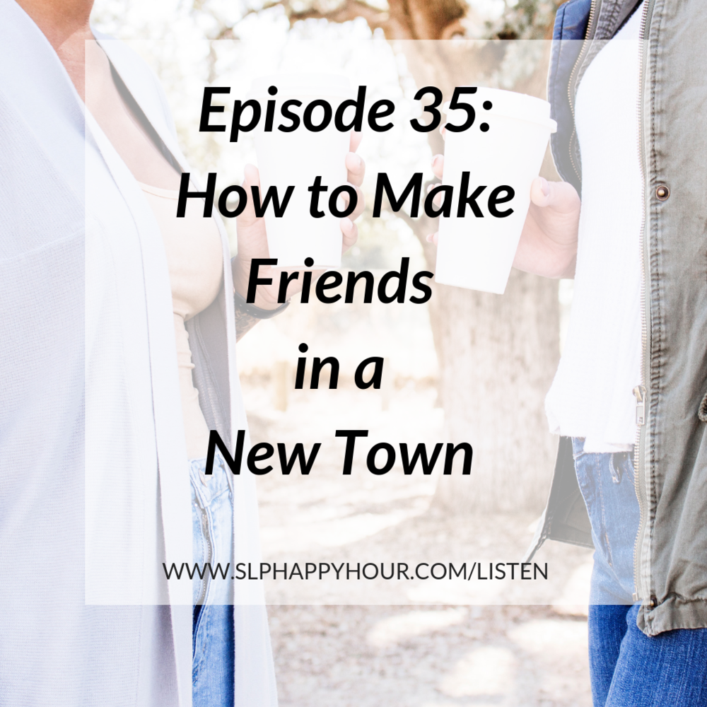 How to make new friends in a new town, by the SLP Happy Hour Podcast