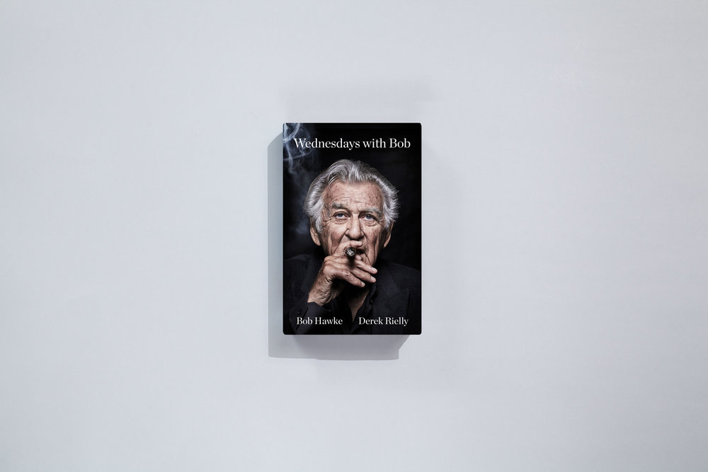 Title – Wednesdays with Bob Authors – Bob Hawke and Derek Rielly Design – Daniel New Photograper – Richard Freeman Publisher – Pan Macmillan