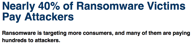 Source: http://www.darkreading.com/attacks-breaches/nearly-40--of-ransomware-victims-pay-attackers/d/d-id/1328634
