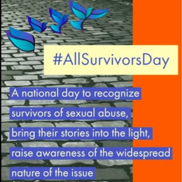 All Survivors Day - A National day to recognize survivors of sexual abuse and rapeAll Survivors Day, November 3rd.It is an extension of All Saints Day November 1st, and All Souls Day on the 2nd. What follows is All Survivors Day on November 3rd.Click here for more information.Printable Event Poster