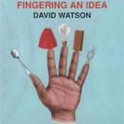 <b>David Watson</b><br><i>Fingering an Idea</i>