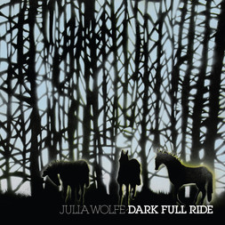 <b>Julia Wolfe</b><br><i>Dark Full Ride</i>