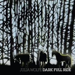 <b>Julia Wolfe</b><br><i>Dark Full Ride</i>