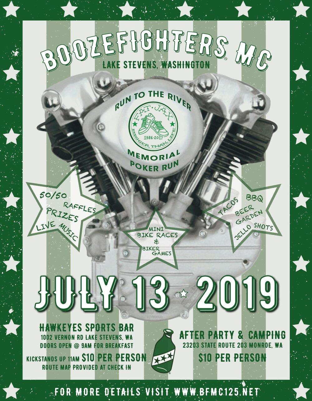Memorial Poker Run  Meet Up 9:00am Breakfast and Sign Up for poker run  At  Hawkeyes Sports Bar   1002 Vernon Rd Lake Stevens WA  Kick Stands up at 11:00 AM  Route provided during registration  Stops and Sponsors:   Stewarts    Triplehorn Brewery    Pete's Club Grill     Run to the River Camp out  Party will begin after Memorial Run roughly 4:00 PM  23203 State Route 203 Monroe WA  $10 Camping Donation upon entry  Party with the Original Wild Ones  Motorcycle Games  Drinks  50/50 Raffle  Raffles  Live Music Provided By :  Prowler NW   Good Times