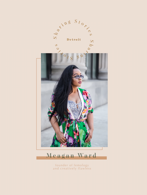 Meagan Ward of    Femology    and    Creatively Flawless    - a new space in Detroit that fosters women owned businesses through a collaborative workspace and learning environment.