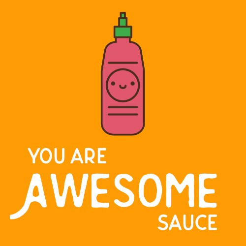 You are Awesome Sauce!