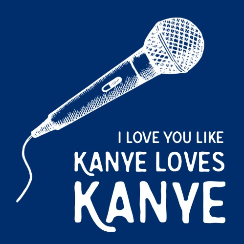 I Love You Like Kanye Loves Kanye!