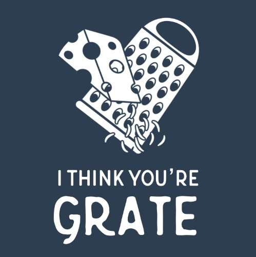 I Think You're Grate!
