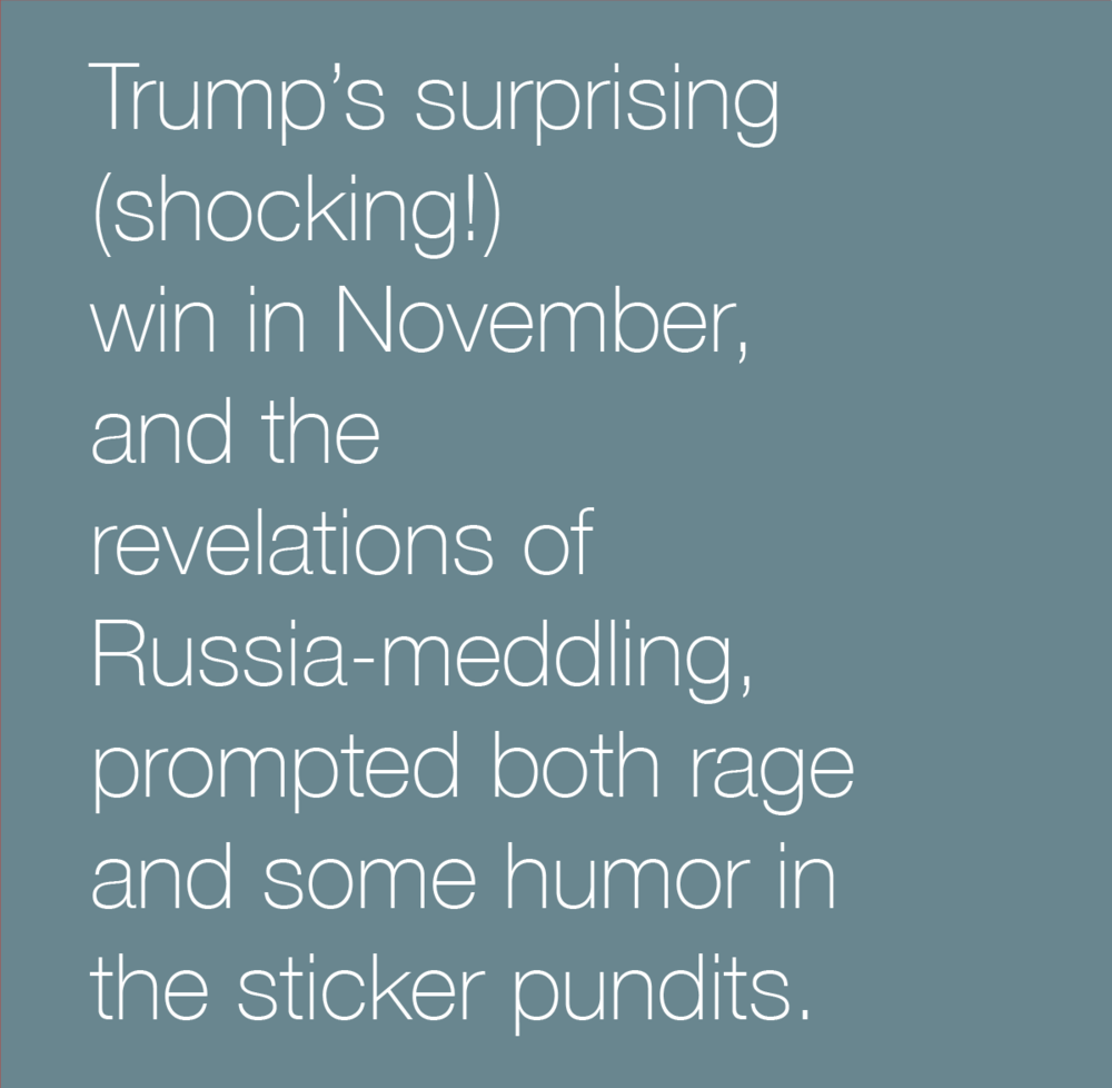 Trump's surprising (shocking!) win in November, and the revelations of Russia-meddling, prompted both rage and some humor in the sticker pundits