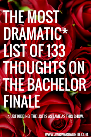 The most dramatic* list of 133 thoughts on The Bachelor Finale