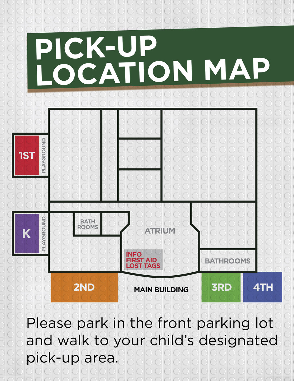 Pick up areas will be on the sides and front side of the building. Please park in the front parking lot and walk to the designated areas to pick up your child.