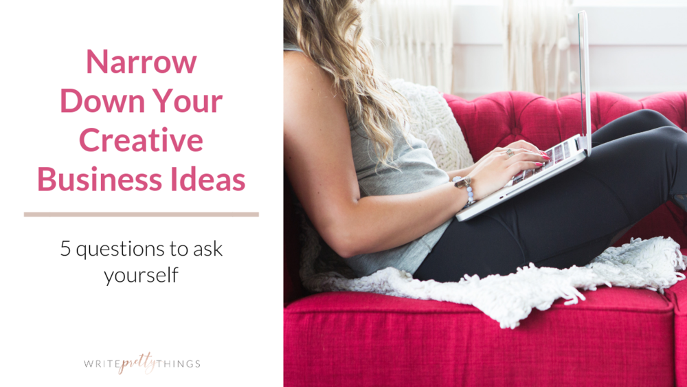 narrow down your creative business ideas