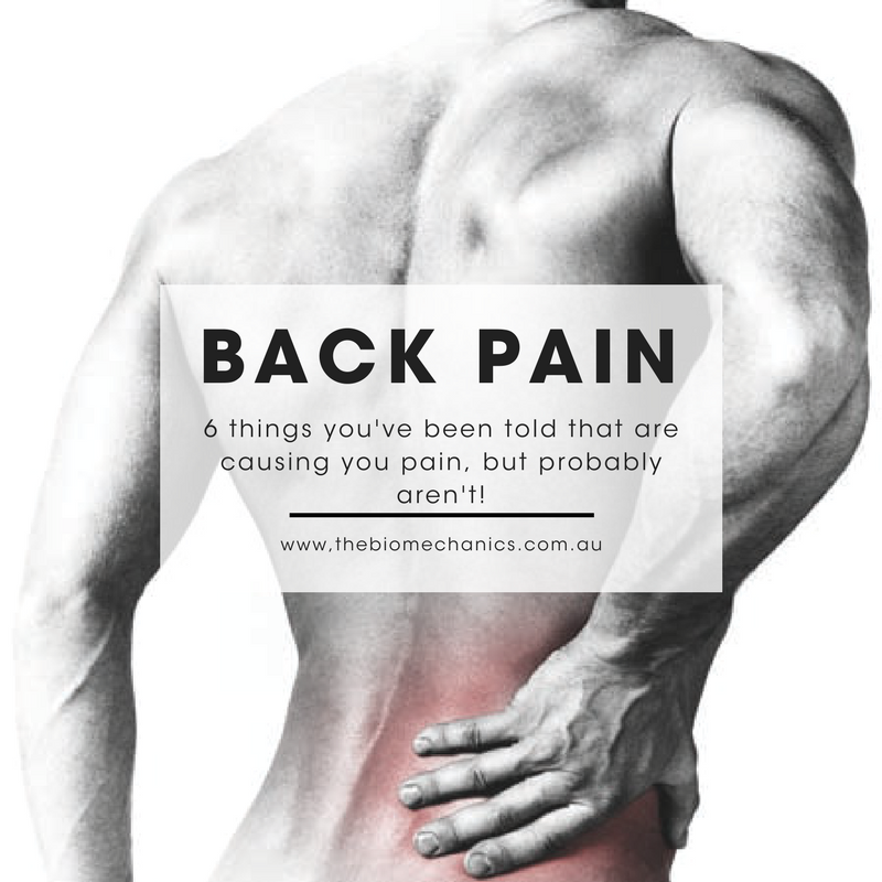 5 Things You Ve Been Told That Are Causing Your Back Pain That Probably Aren T The Biomechanics Osteo Podiatry Exercise Physiology And Pt