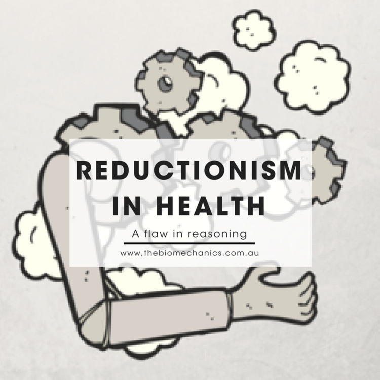 Reductionism In Health A Flaw In Reasoning The Biomechanics
