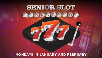 Senior Slot Tournament - Patrons age 55 or better, earn 5 tier points and receive entry into the tournament.12 PM to 5 PM - Every Monday