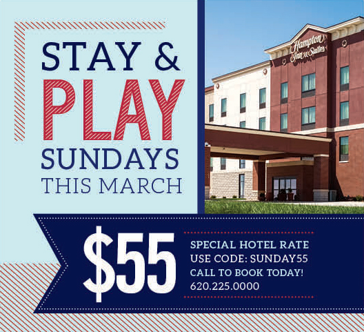 Stay & Play Sundays - Hampton Inn & Suites is offering a $55 hotel rate to Boot Hill Casino & Resort Players Club Members for Sunday nights in March. Call 620-225-0000 to book your room. Remember to use code: Sunday55!