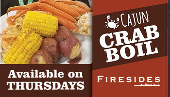 Cajun Crab Boil Thursdays - This dish was so popular as a Weekend Fish Special, that we gave it it's own night! Stop by Firesides on Thursdays to enjoy this delicious meal for only $25!
