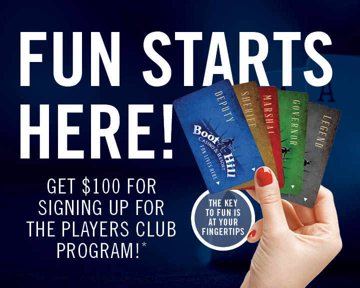 Fun Starts Here! - STARTING JANUARY 1, 2019Sign-up for Players Club today and get $10 in Free Play AND $10 in Free Food!Then, you will receive the same offer on each of your next four visits.No time limits. No expiration.