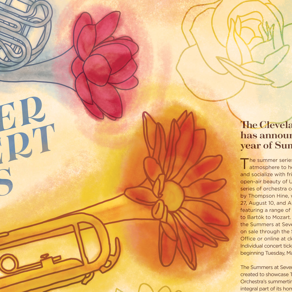 Combining Illustration & Typography - Cleveland Orchestra's Summer Concert SeriesFor several years I have internally debated whether I enjoyed typographic or illustrative work more. I've come to the conclusion that my favorite design work is when I get to integrate the two in creative ways. My assignment was to create a full introduction spread for a magazine article about the Cleveland Orchestra's Summer Concert Series. I decided to combine elements of summer, namely flowers in full bloom, with instruments, in a vibrant cacophony of color and music. After completing the illustrations, I worked to create a layout that both allowed the illustrations to shine, as well as tie together the piece with an interesting title and other typographic elements.