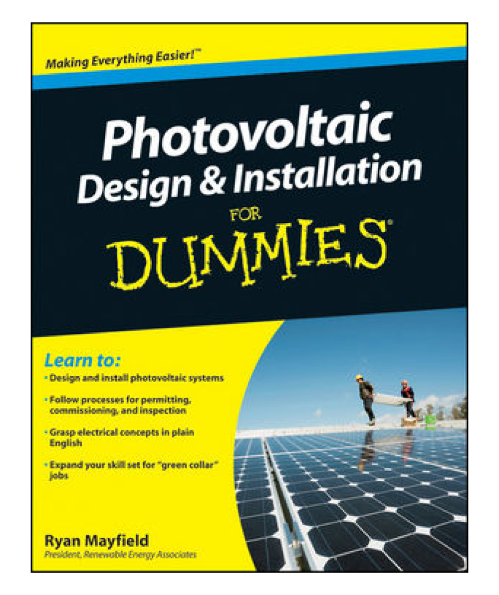 Photovoltaic Design & Installation for Dummies - Written by Ryan Mayfield. A beginners guide to learning PV design and installation for commercial systems.