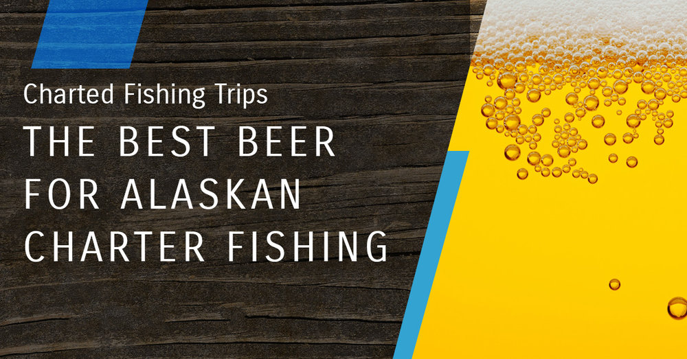 Blog_The Best Beer For Alaskan Charter Fishing.jpg
