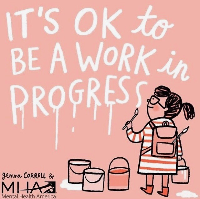 EVERYONE is a work in progress. And if they tell you otherwise, run away, because they're lying. Illustration by Gemma Correll & Mental Health America, via: https://bit.ly/2sZhiCX