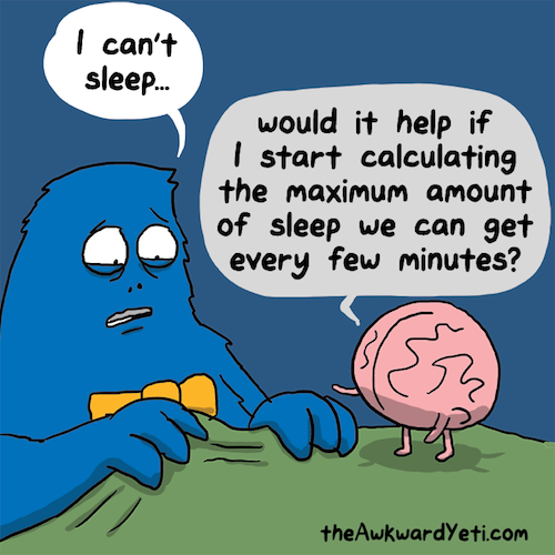 Has a truer cartoon ever been drawn? The Awkward Yeti nails it yet again. Image via: www.theawkwardyeti.com/comic/insomnia/