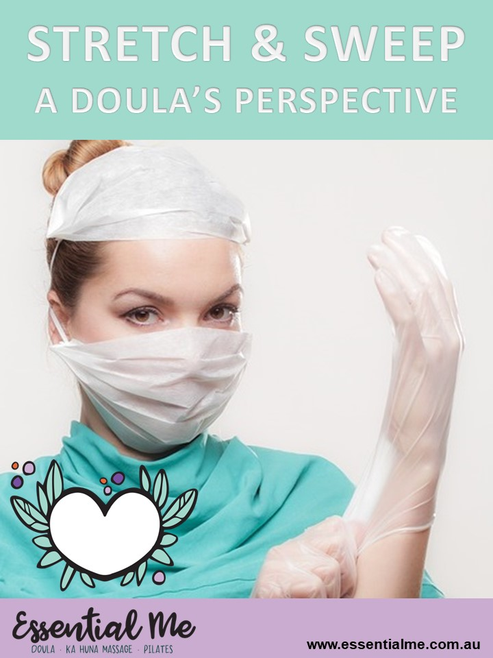 what is a stretch and sweep? will it work to bring on labour? here is the opinion of a birth doula in sydney