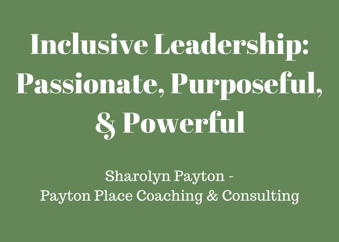 Inclusive Leadership: Passionate, Purposeful, & Powerful