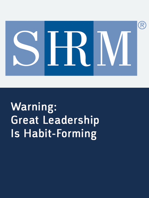 SHRM_warning_great_leadership_is_habit_forming.png