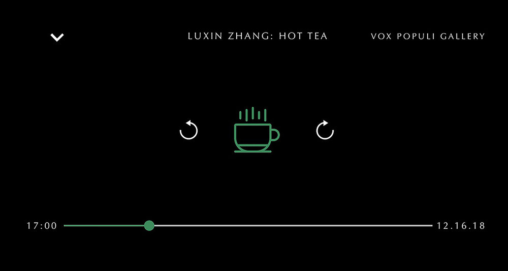 Luxin Zhang: hot Tea   2018.12.16  5pm-7pm  Vox Populi Gallery. Philadelphia, PA
