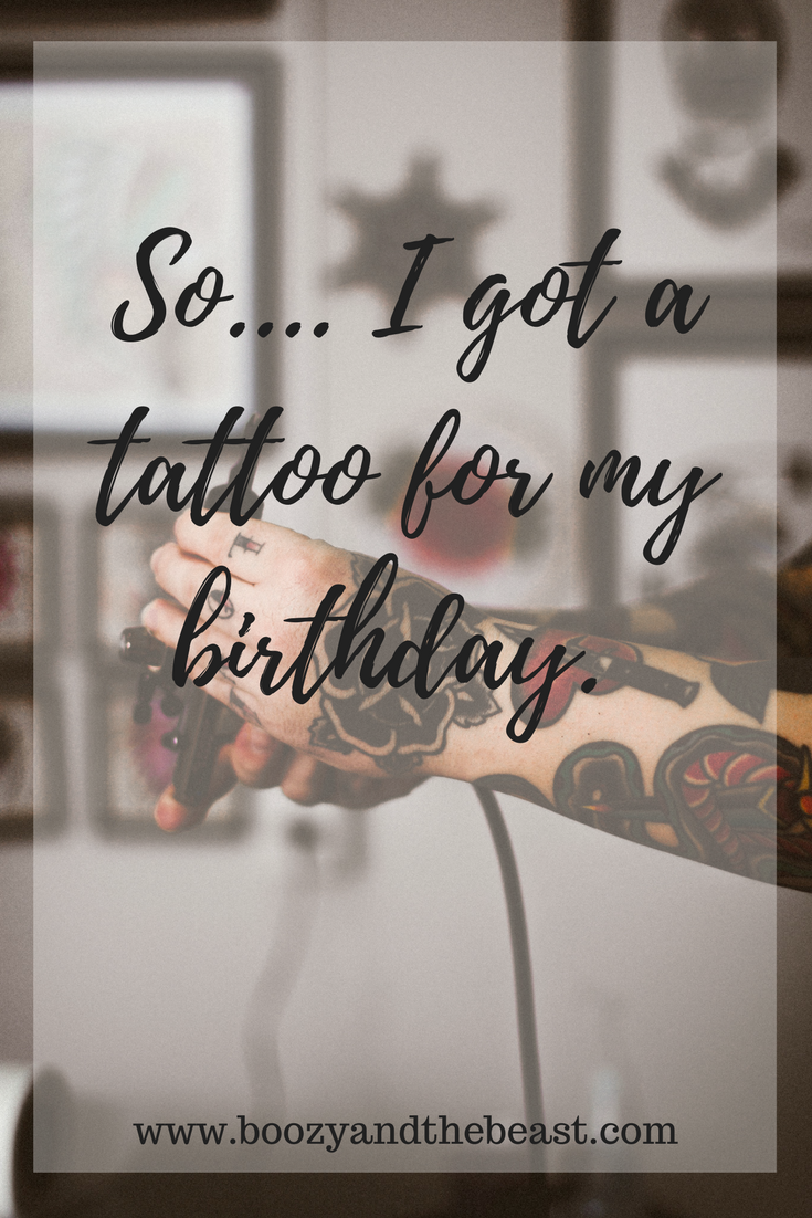So.... I got a tattoo for my birthday.