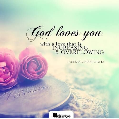Be encouraged, God loves you with a love that is increasing and overflowing 😘😘