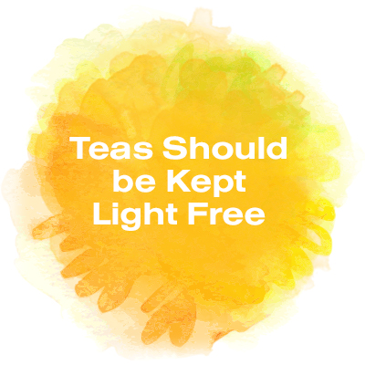 Teas should be kept light free