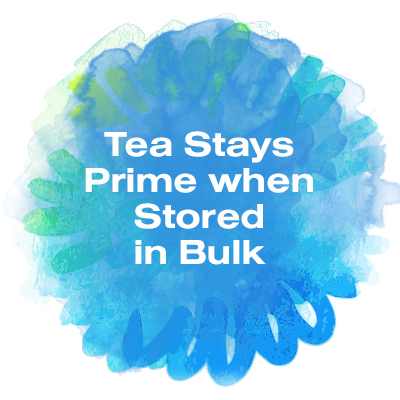 Tea stays prime when stored in bulk
