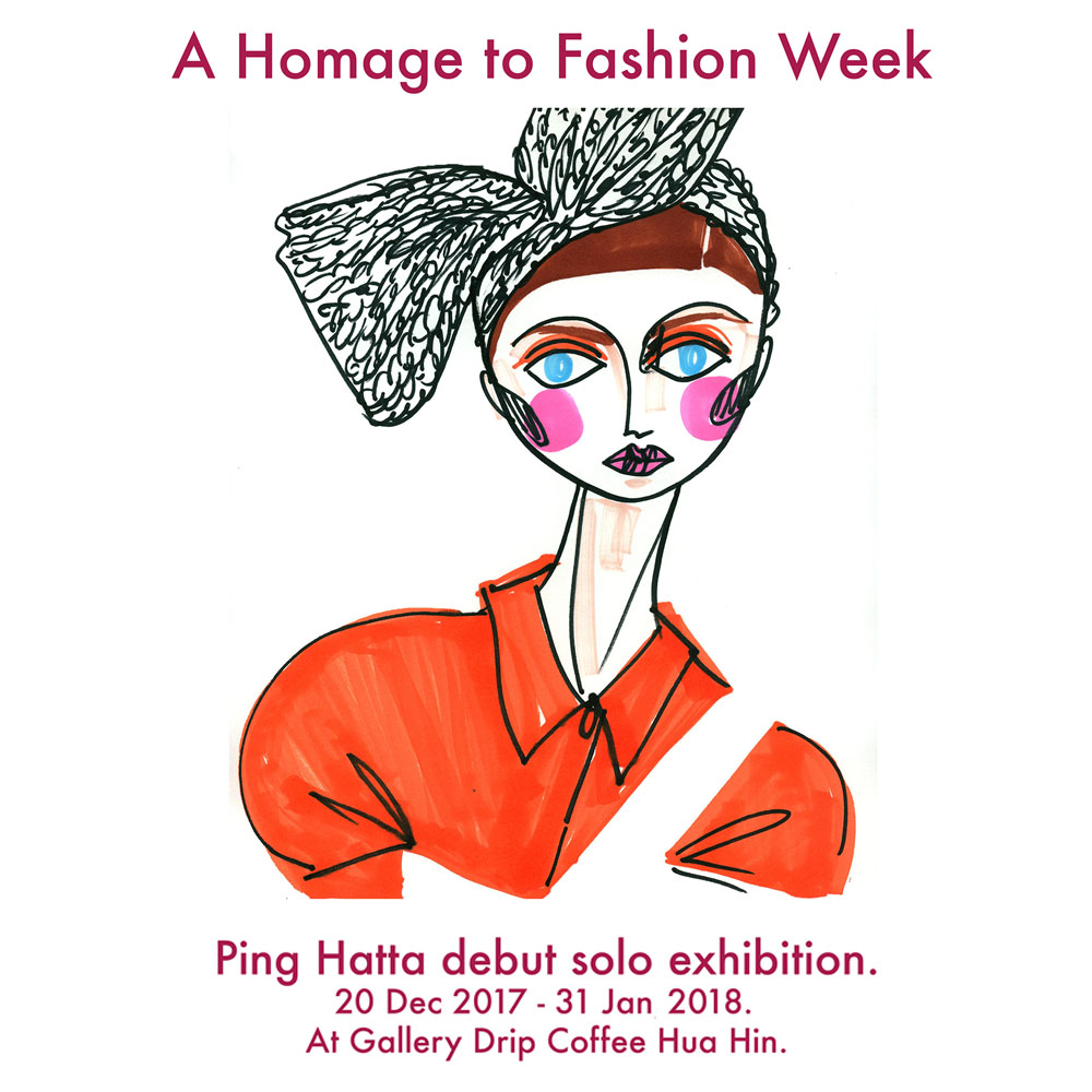 Solo exhibition: a homage to fashion week - DEC 20TH 2017 - FEB 28TH 2018Ping Hatta's debut solo exhibition at Gallery Drip Coffee Hua Hin, Thailand. The collection draws together a series of original fashion illustrations, exploring bold palettes and exaggerated silhouettes that are spontaneous and full of quirky confidence. The exhibition pays a homage to the world's famous fashion designers of all time: Gucci, Marc Jacobs, Saint Laurent, and many more.