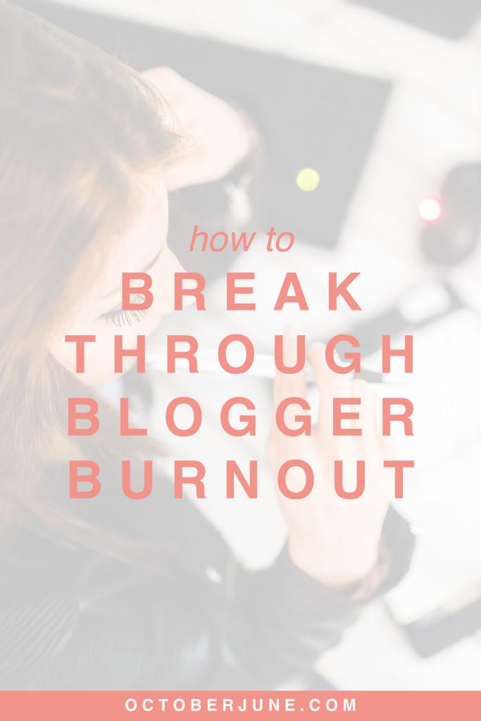 How to Break Through Blogger Burnout | octoberjune.com
