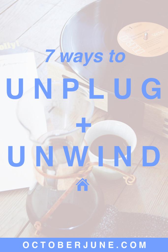 7 Ways to Unplug + Unwind | octoberjune.com