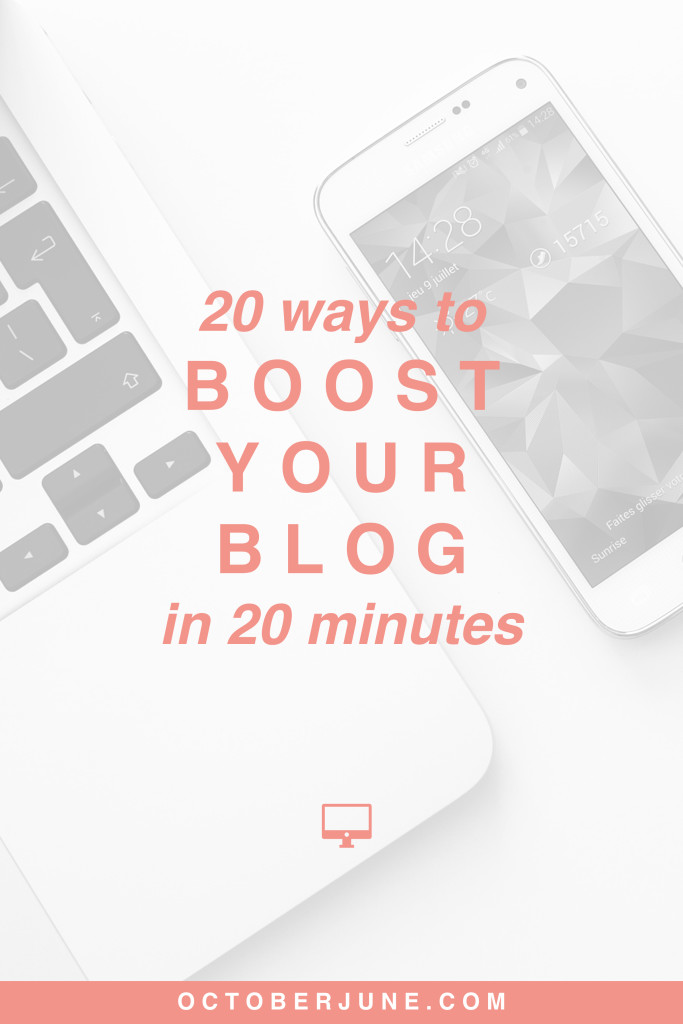 20 Ways to Boost Your Blog in 20 Minutes | octoberjune.com