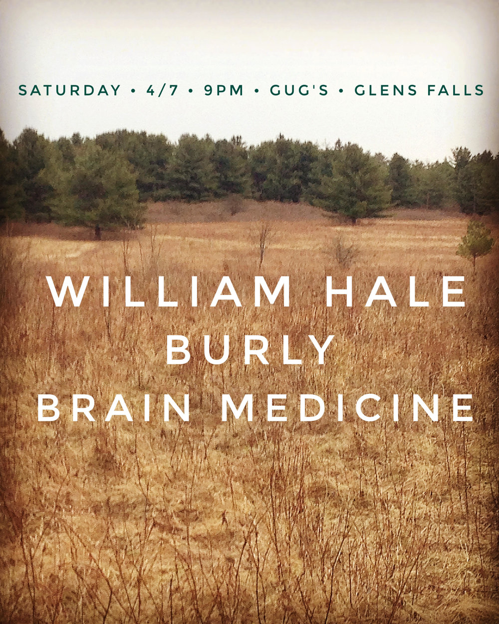 show coming up saturday april 7th in glens falls with william hale and brain medicine.  we will be playing our longest set ever. still probably less than 30 minutes.  see you there.  -burly