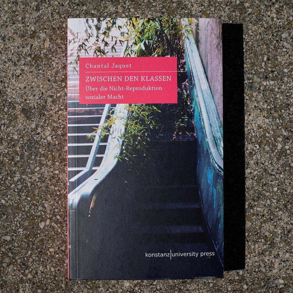 Chantal Jaquet,  Zwischen den Klassen.Über die Nicht-Reproduktion sozialer Macht  (Göttingen: Konstanz University Press, 2018)   Buch der Woche vom 06.05.2018