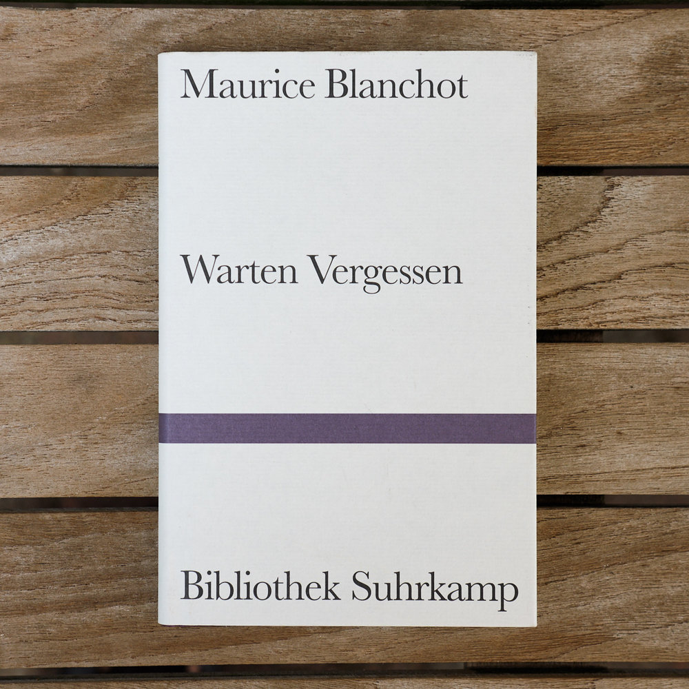 Maurice Blanchot,  Warten Vergessen  (Frankfurt am Main: Suhrkamp, 1987)