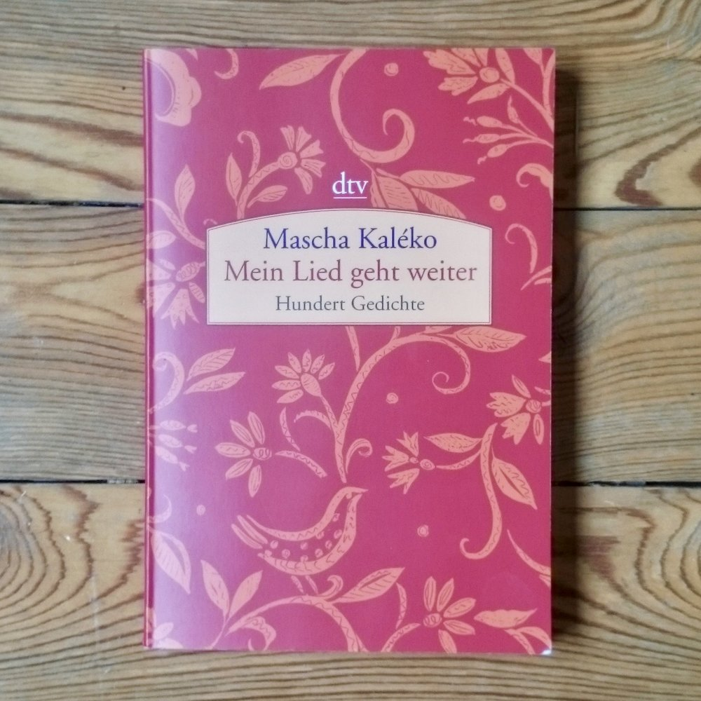 Mascha Kaléko:  Mein Lied geht weiter  (München: Deutscher Taschenbuch Verlag, 2007)