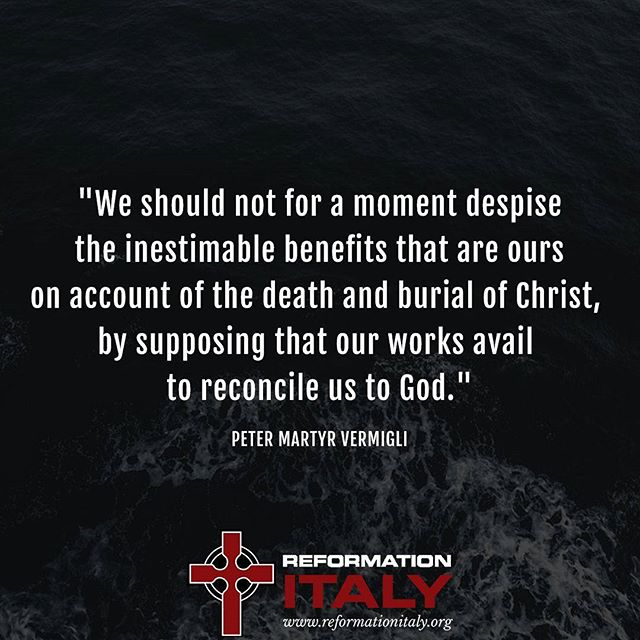 """""""We should not for a moment despise the inestimable benefits that are ours on account of the death and burial of Christ, by supposing that our works avail to reconcile us to God."""" // Peter Martyr Vermigli, Commentary on the Apostles' Creed (1544)  #christianity #missions #ReformationItaly #urcna #gospel"""